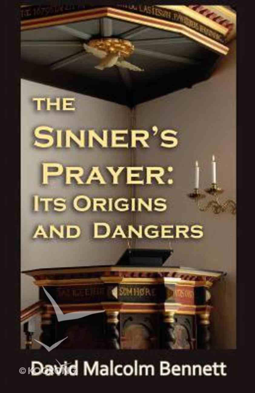 The Sinner's Prayer: Its Origins and Dangers Paperback