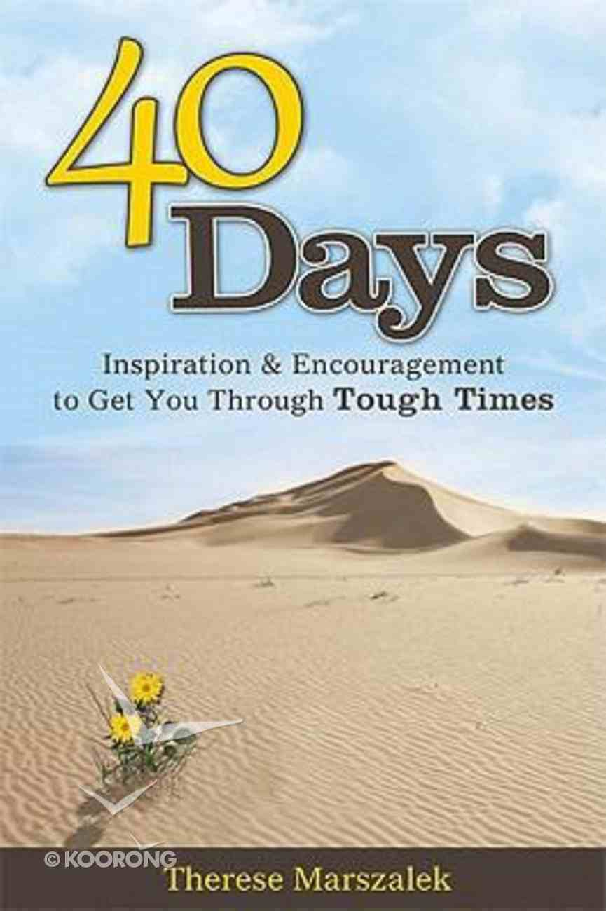 40 Days: Inspiration and Encouragement to Get You Through Tough Times Paperback