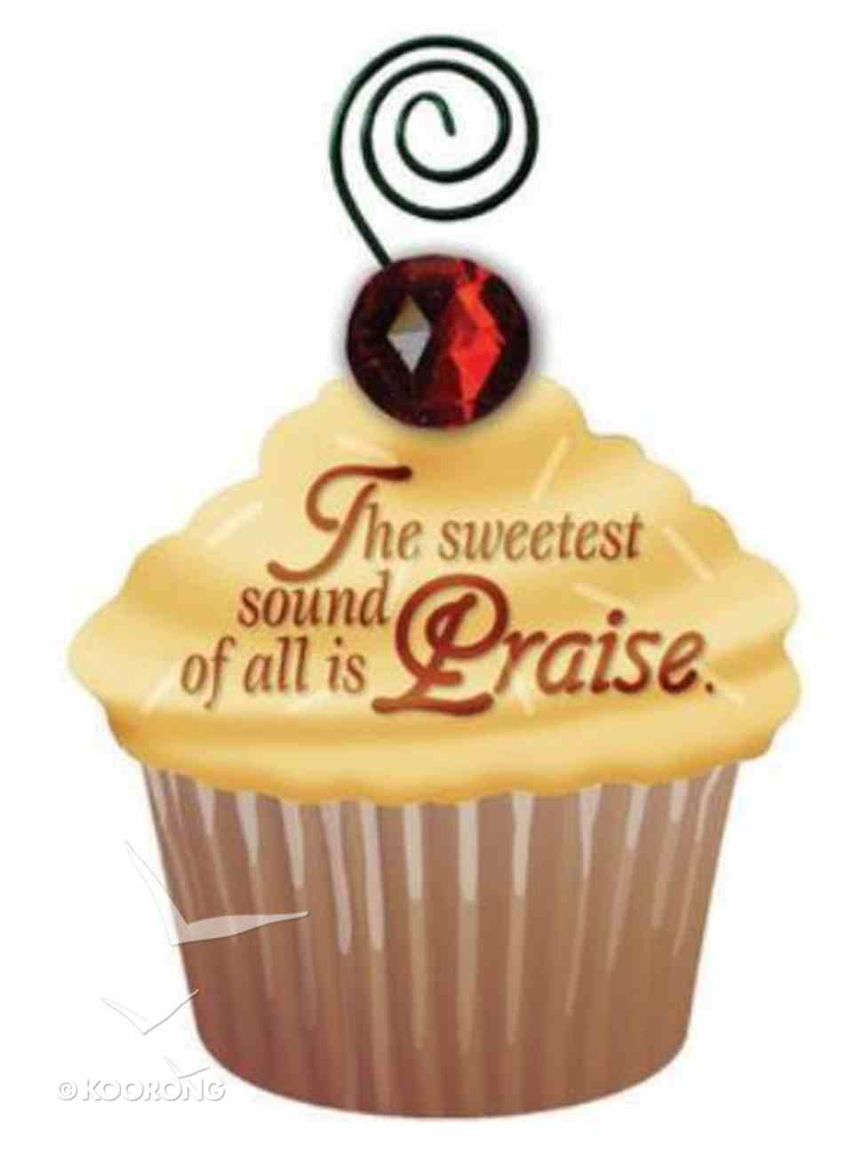 Be Sweet Cupcake Magnet: The Sweetest Sound of All is Praise Novelty