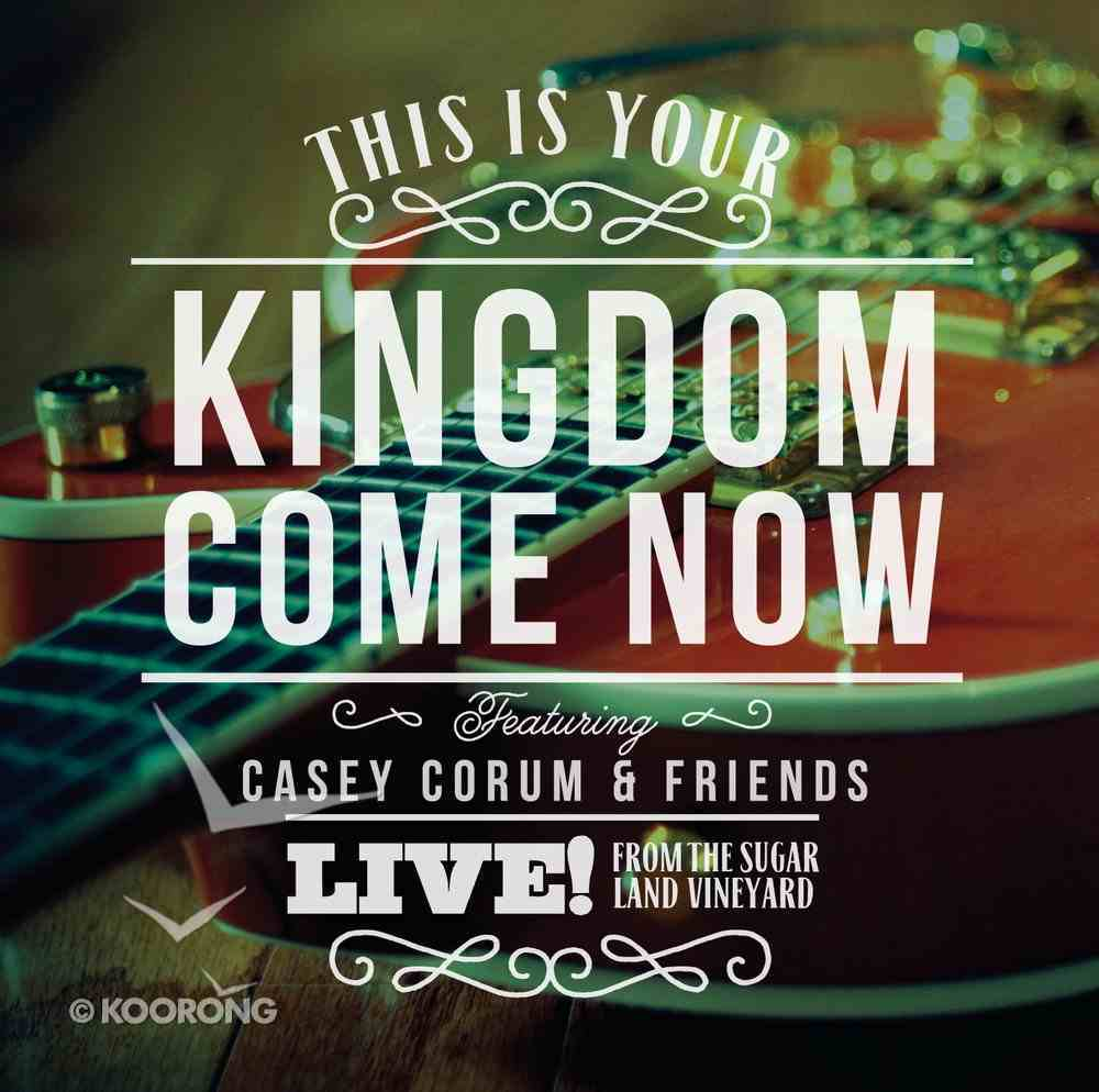 This is Your Kingdom Come Now CD
