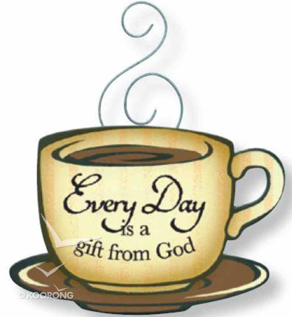 Mocha Magnet: Every Day is a Gift From God Novelty