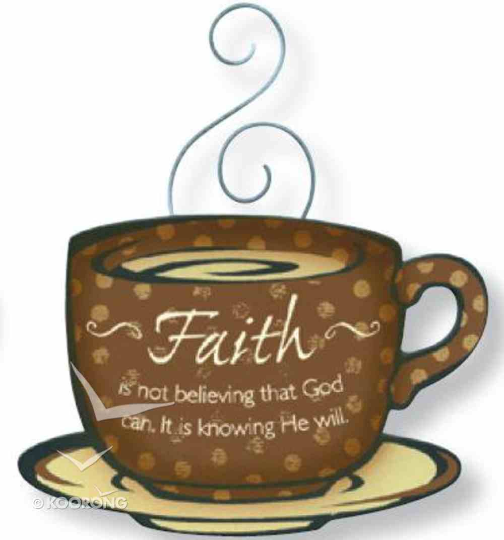 Mocha Magnet: Faith is Not Believing That God Can It is Knowing He Will Novelty