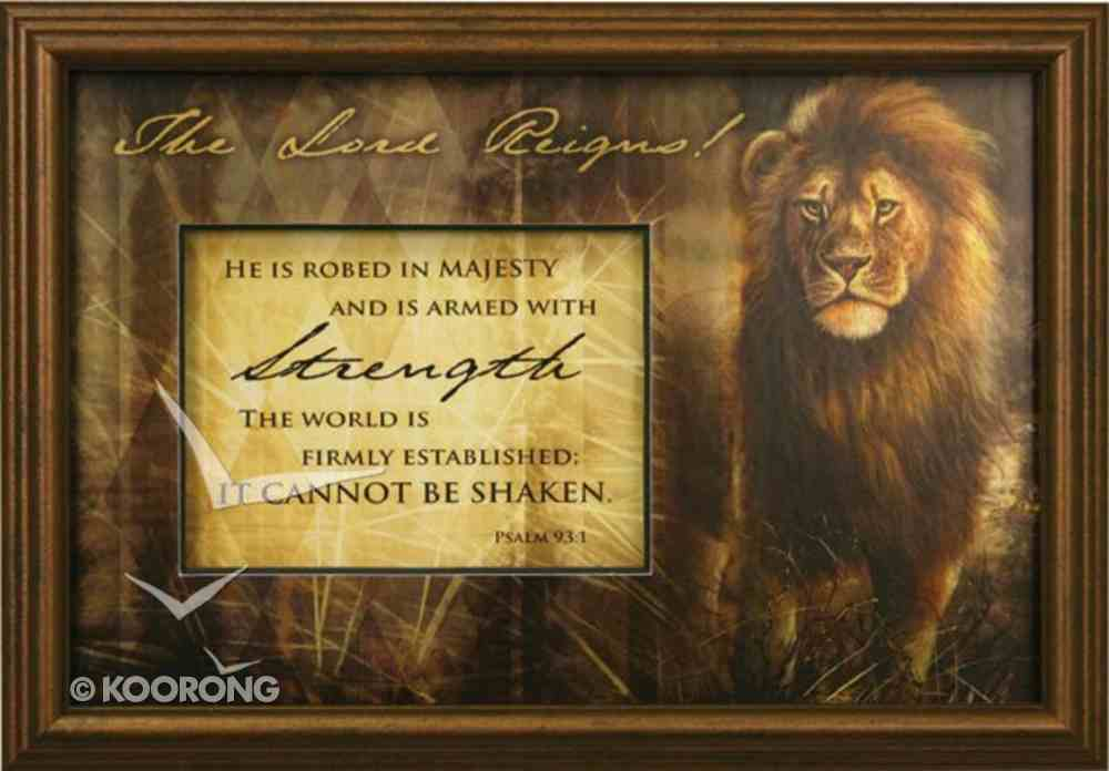 Mdf Framed Plaque: Encouragement, the Lord Reigns Psalm 93:1, Lion Plaque