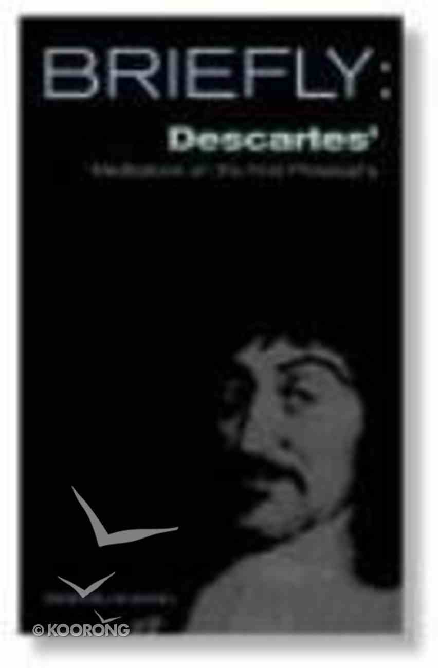 Descartes' Meditation on First Philosophy (Briefly Series) Paperback