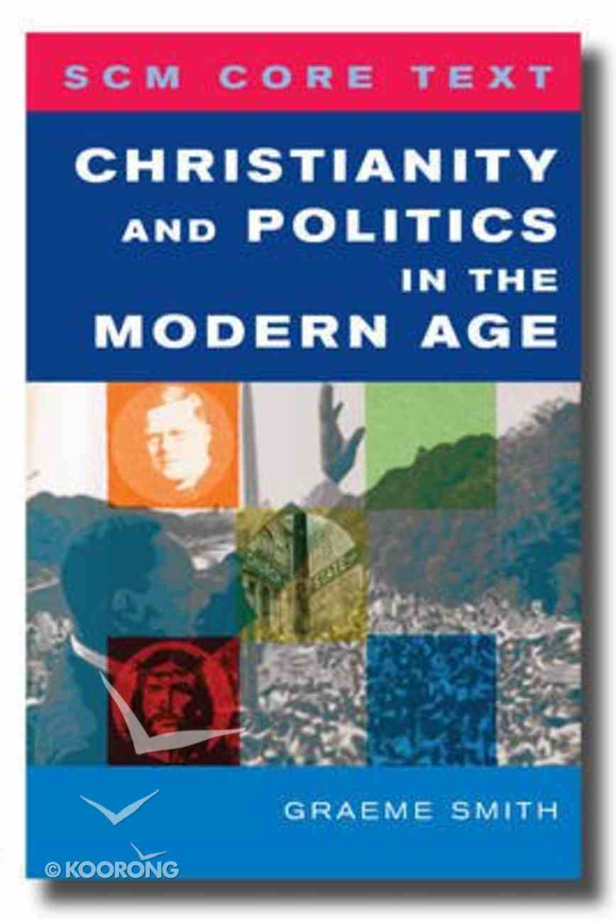 Christianity and Politics in the Modern Age (Scm Core Texts Series) Paperback