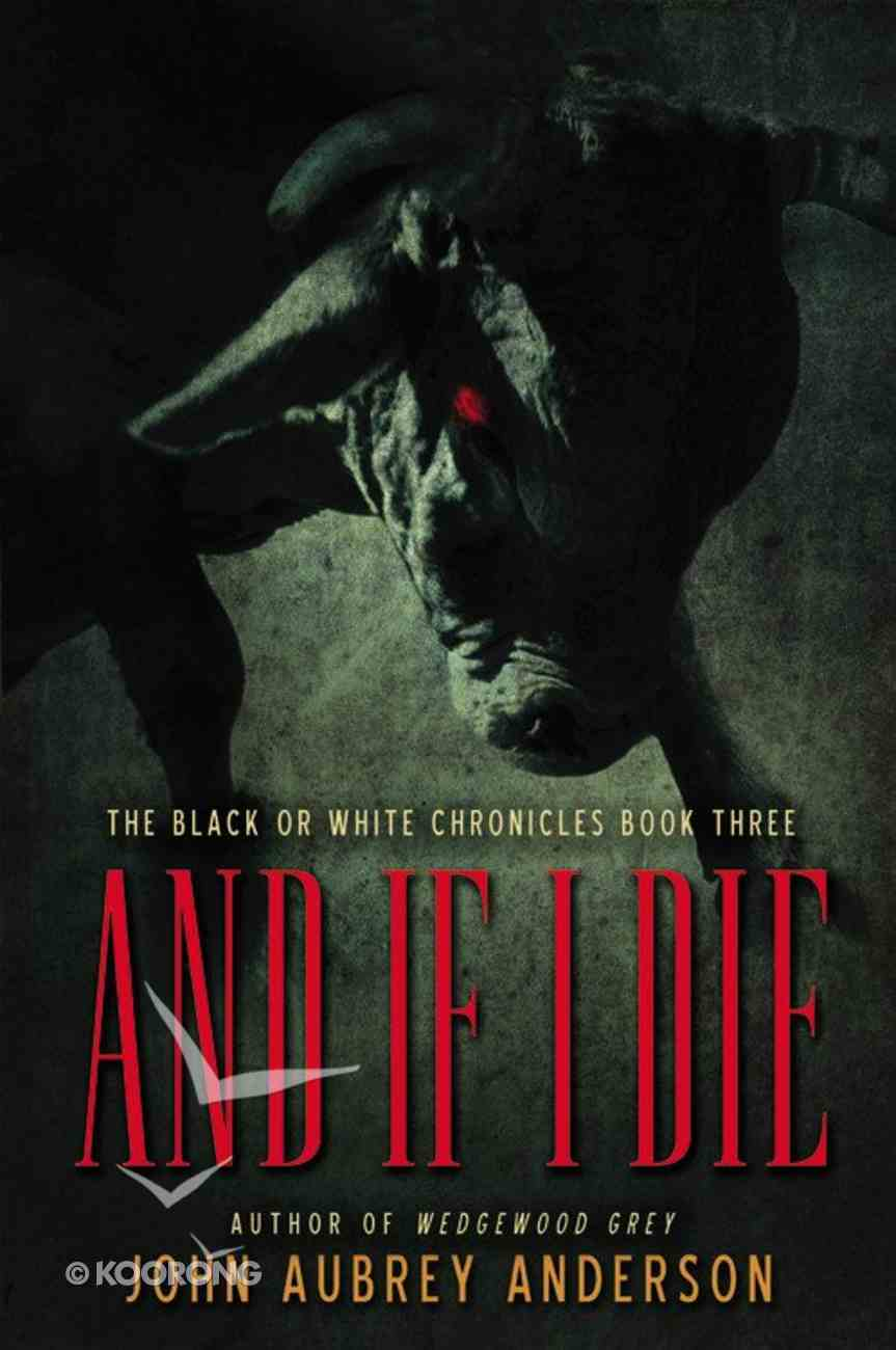 And If I Die (#03 in Black Or White Chronicles Series) Hardback