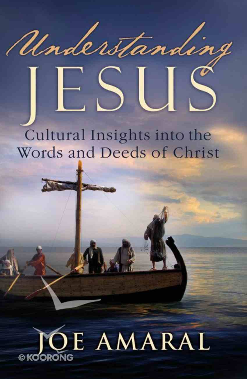Understanding Jesus: Cultural Insights Into the Words and Deeds of Christ Paperback