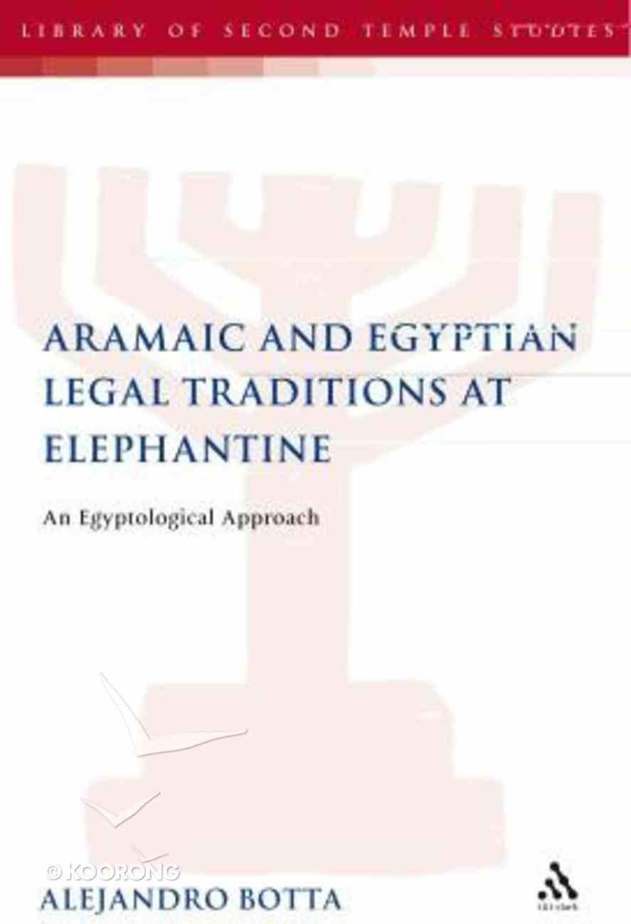 The Aramaic and Egyptian Legal Traditions At Elephantine (Library Of Second Temple Studies Series) Hardback