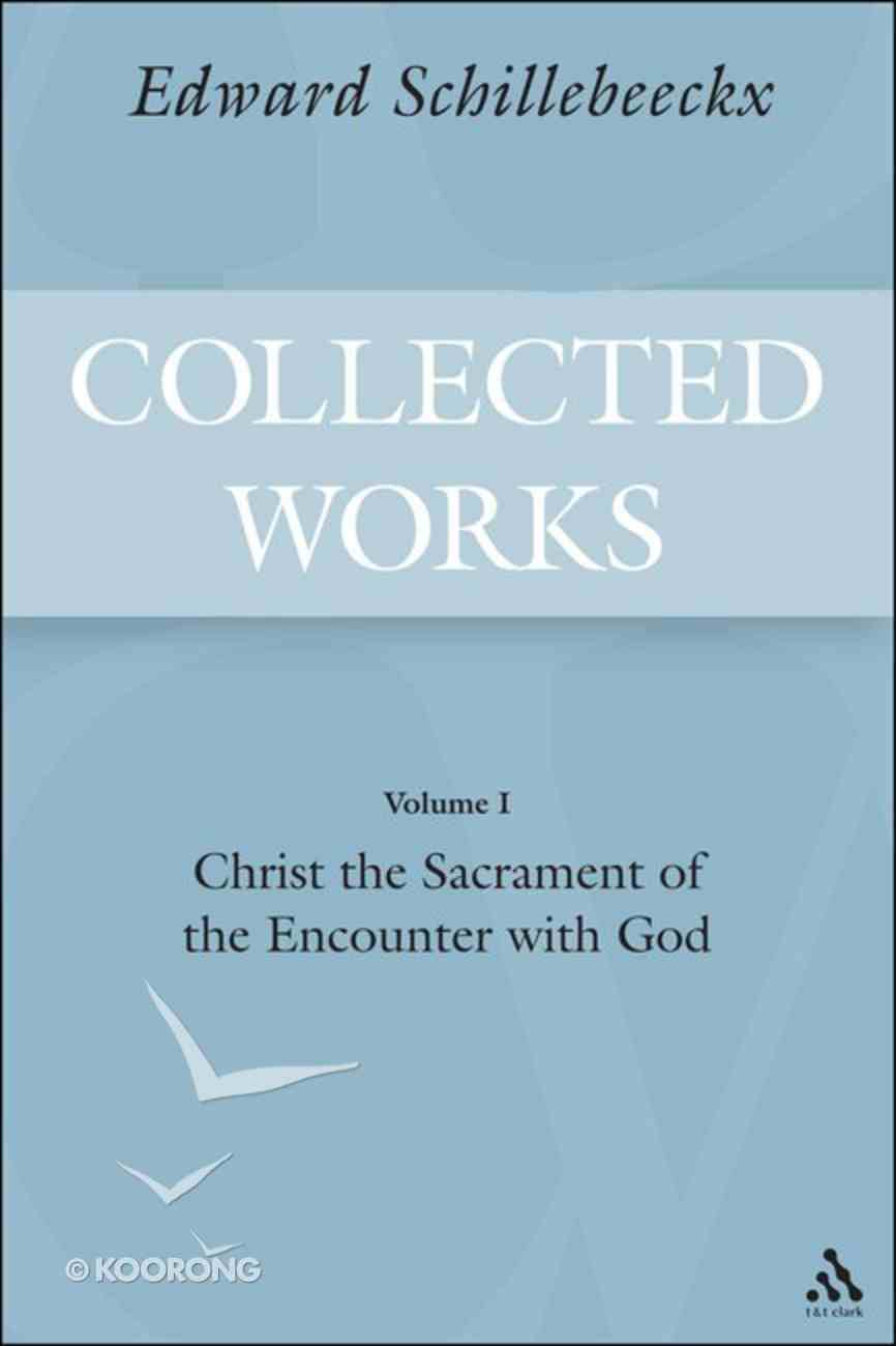 Christ the Sacrament of the Encounter With God (#01 in Schillebeeckx Collected Works Series) Hardback