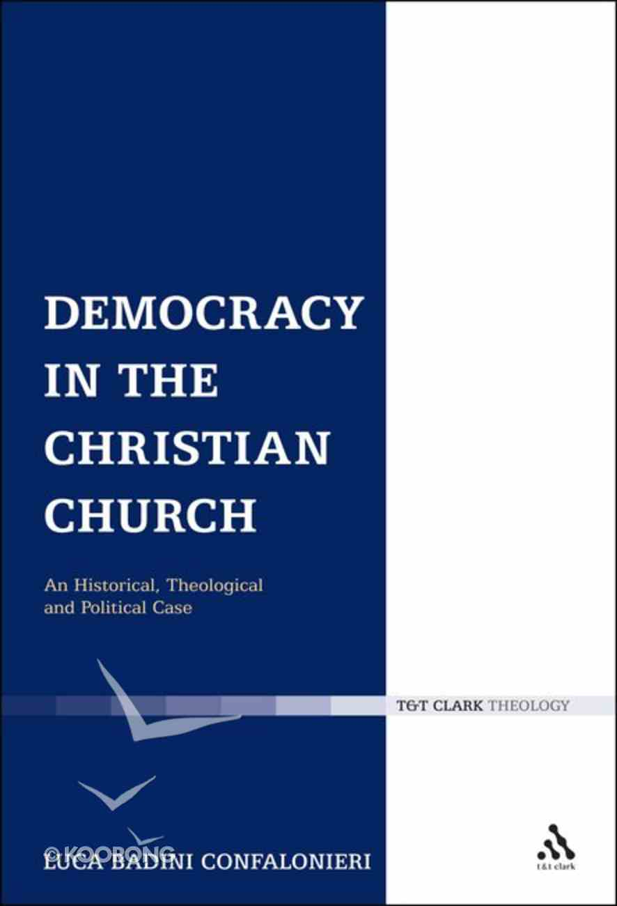 Democracy in the Christian Church (Ecclesiological Investigations Series) Hardback