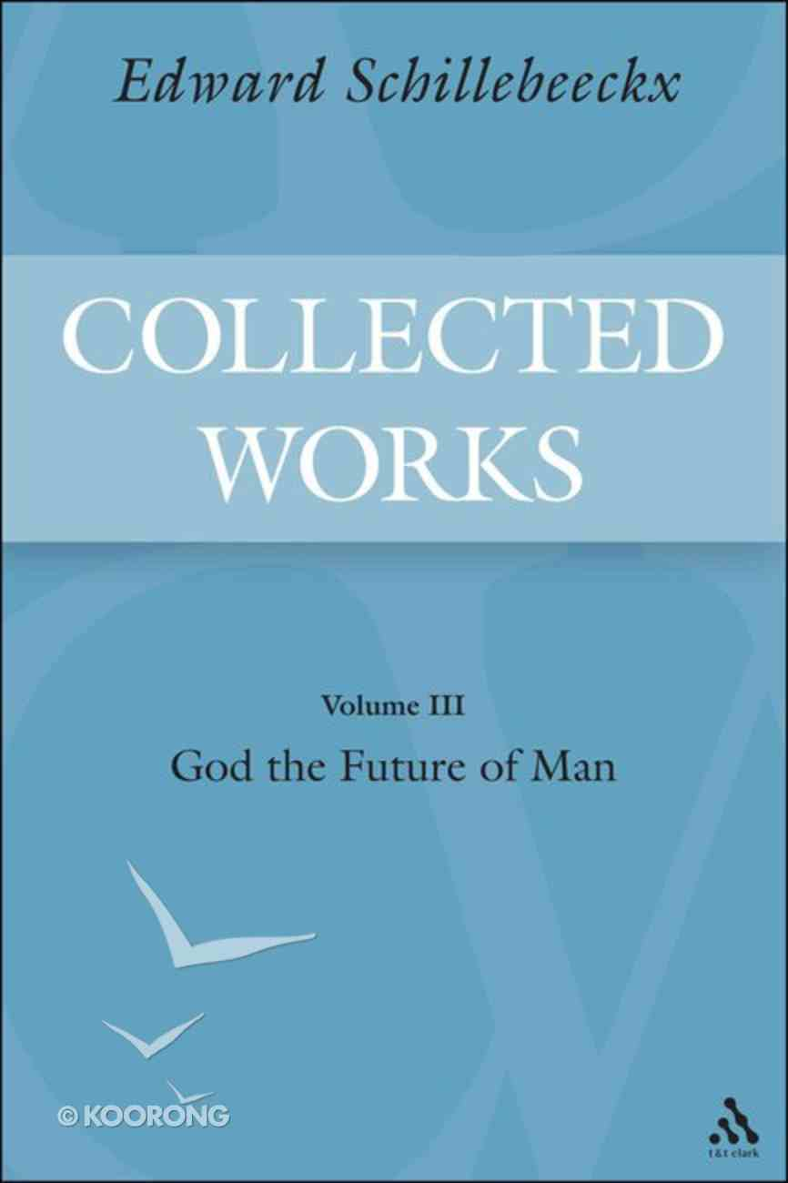 God the Future of Man (#03 in Schillebeeckx Collected Works Series) Hardback