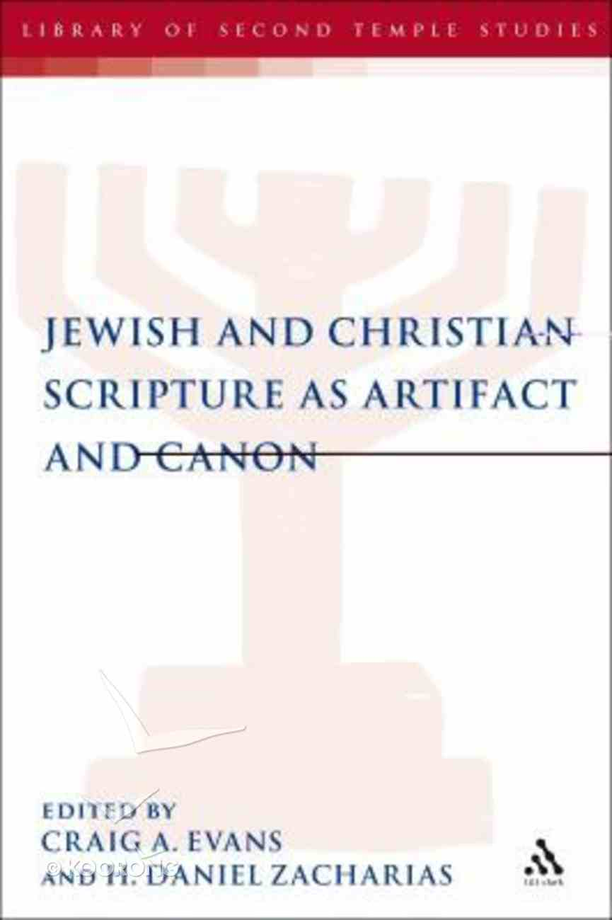 Jewish & Christian Scripture as Artifact and Canon (Library Of Second Temple Studies Series) Hardback