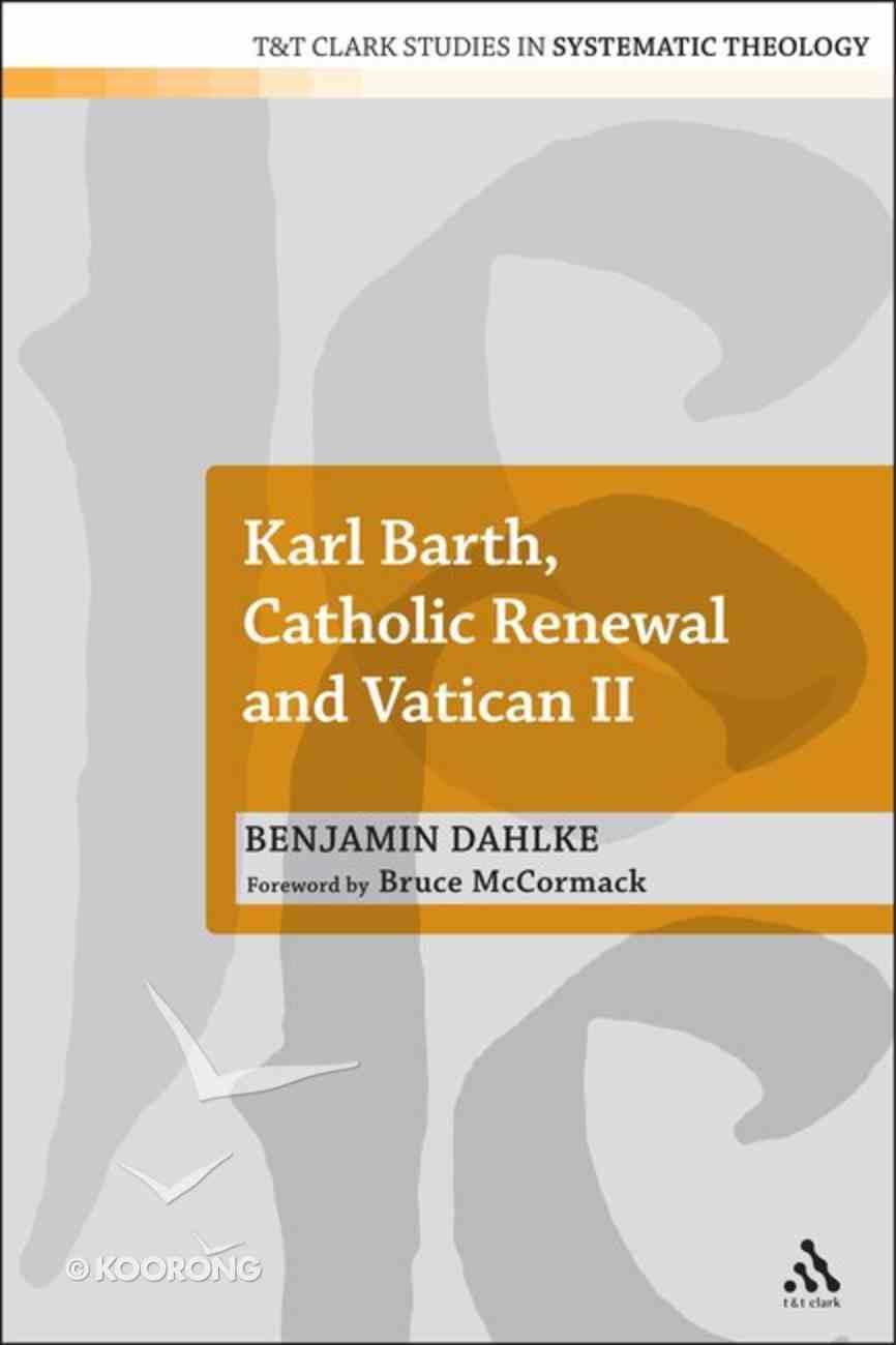 Karl Barth, Catholic Renewal and Vatican II (T&t Clark Theology Series) Hardback