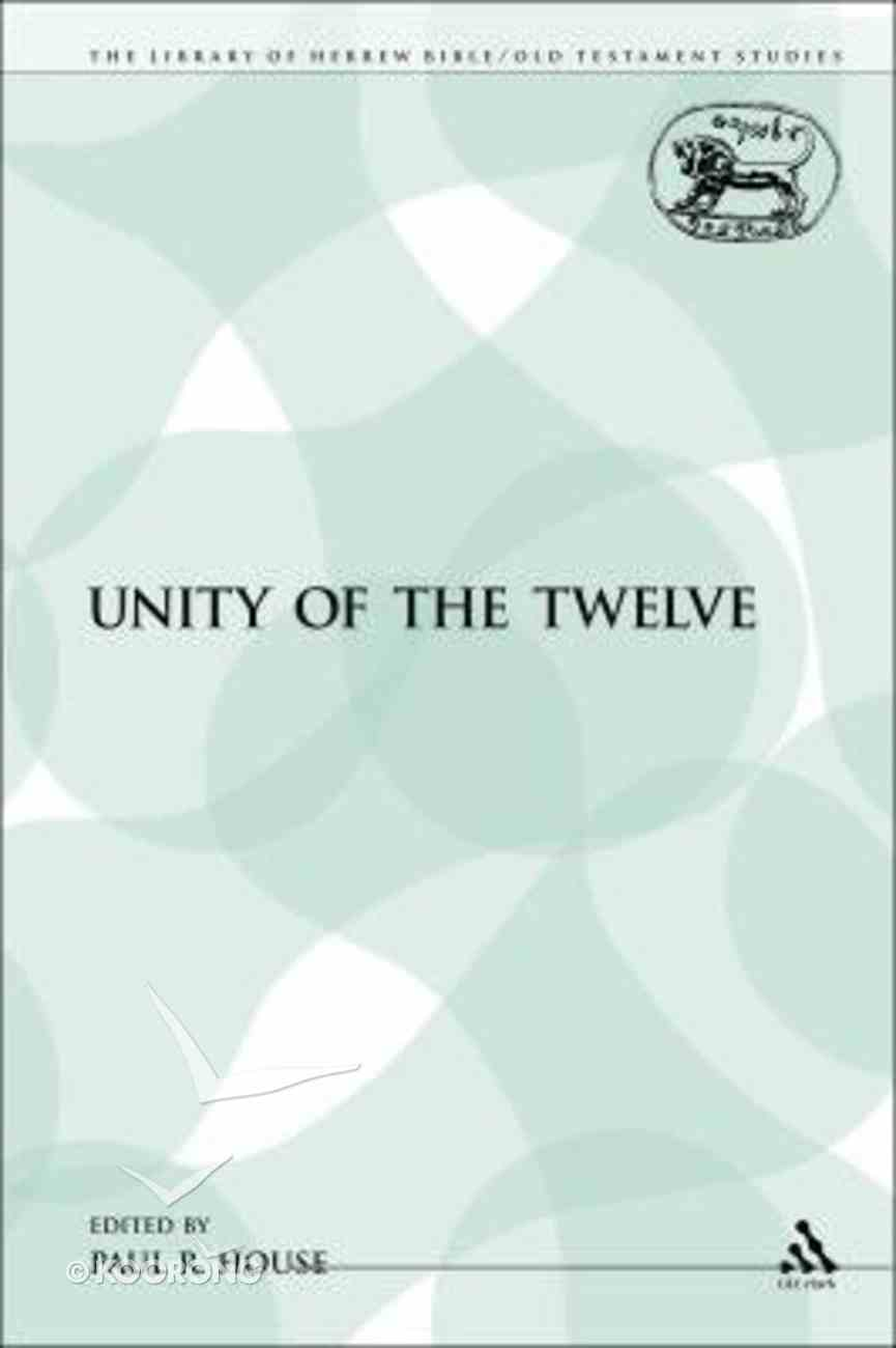 Unity of the Twelve (Library Of Hebrew Bible/old Testament Studies Series) Paperback