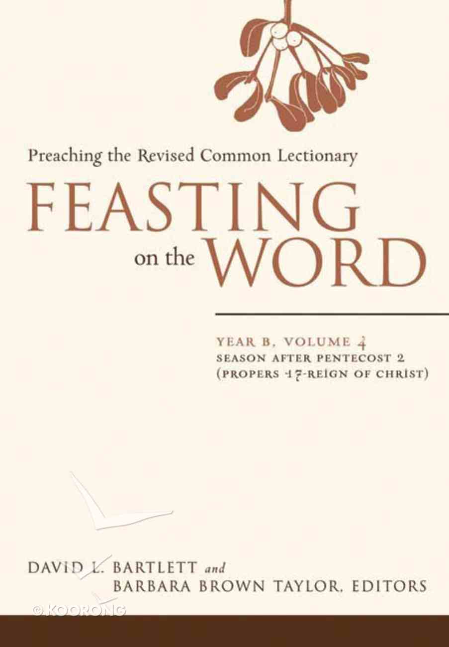 Season After Pentecost 2 (Year B) (#04 in Feasting On The Word/ Preaching The Revised Common Lectionary Series) Hardback