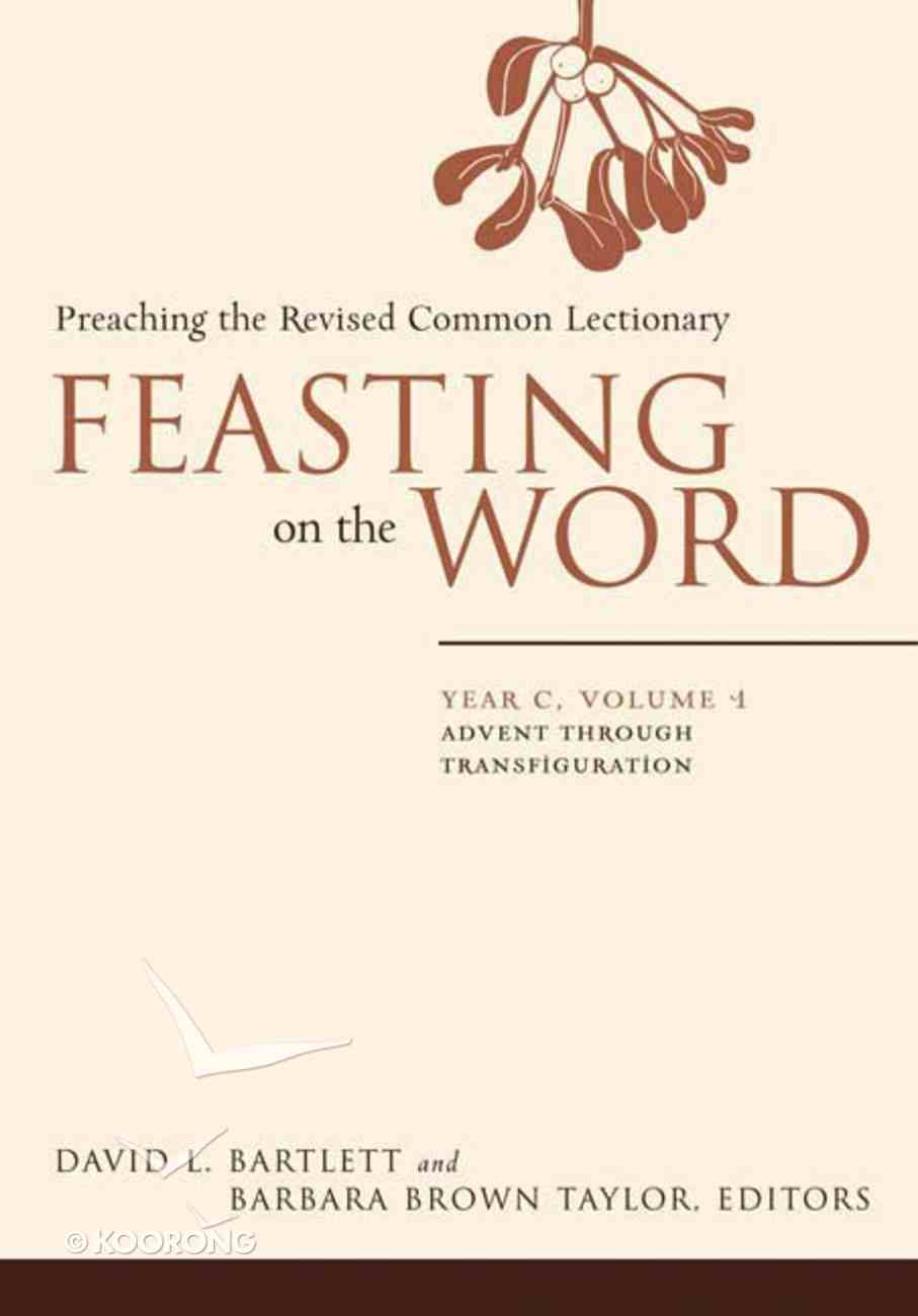 Advent Through Transfiguration (Year C) (#01 in Feasting On The Word/ Preaching The Revised Common Lectionary Series) Hardback
