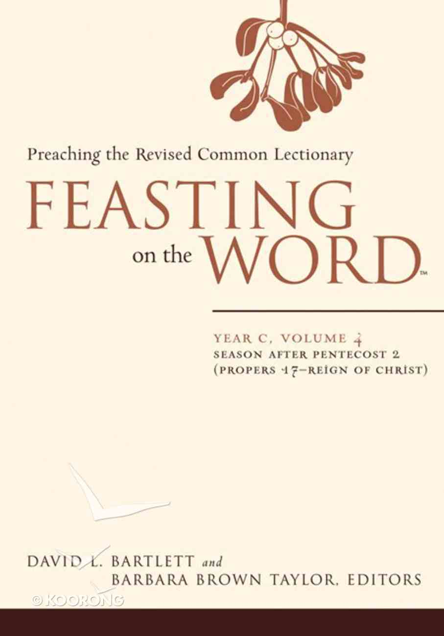 Seasons After Pentecost 2 (Year C) (#04 in Feasting On The Word/ Preaching The Revised Common Lectionary Series) Hardback