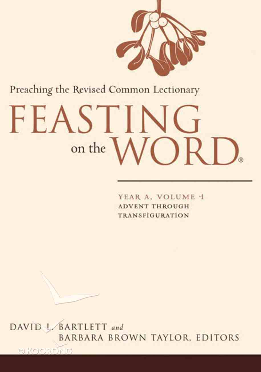 Advent Through Transfiguration (Year a) (#01 in Feasting On The Word/ Preaching The Revised Common Lectionary Series) Hardback