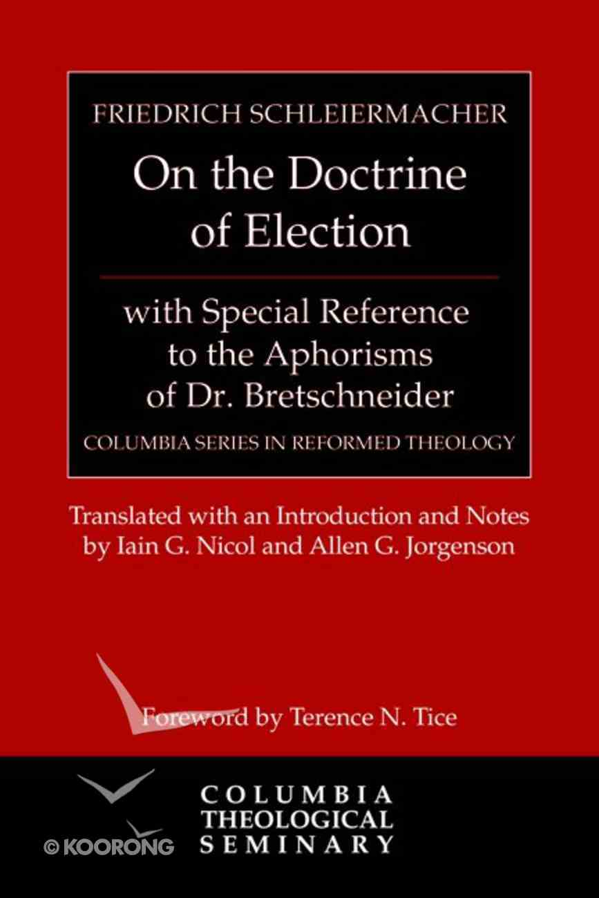 On the Doctrine of Election (Columbia Series In Reformed Theology) Hardback