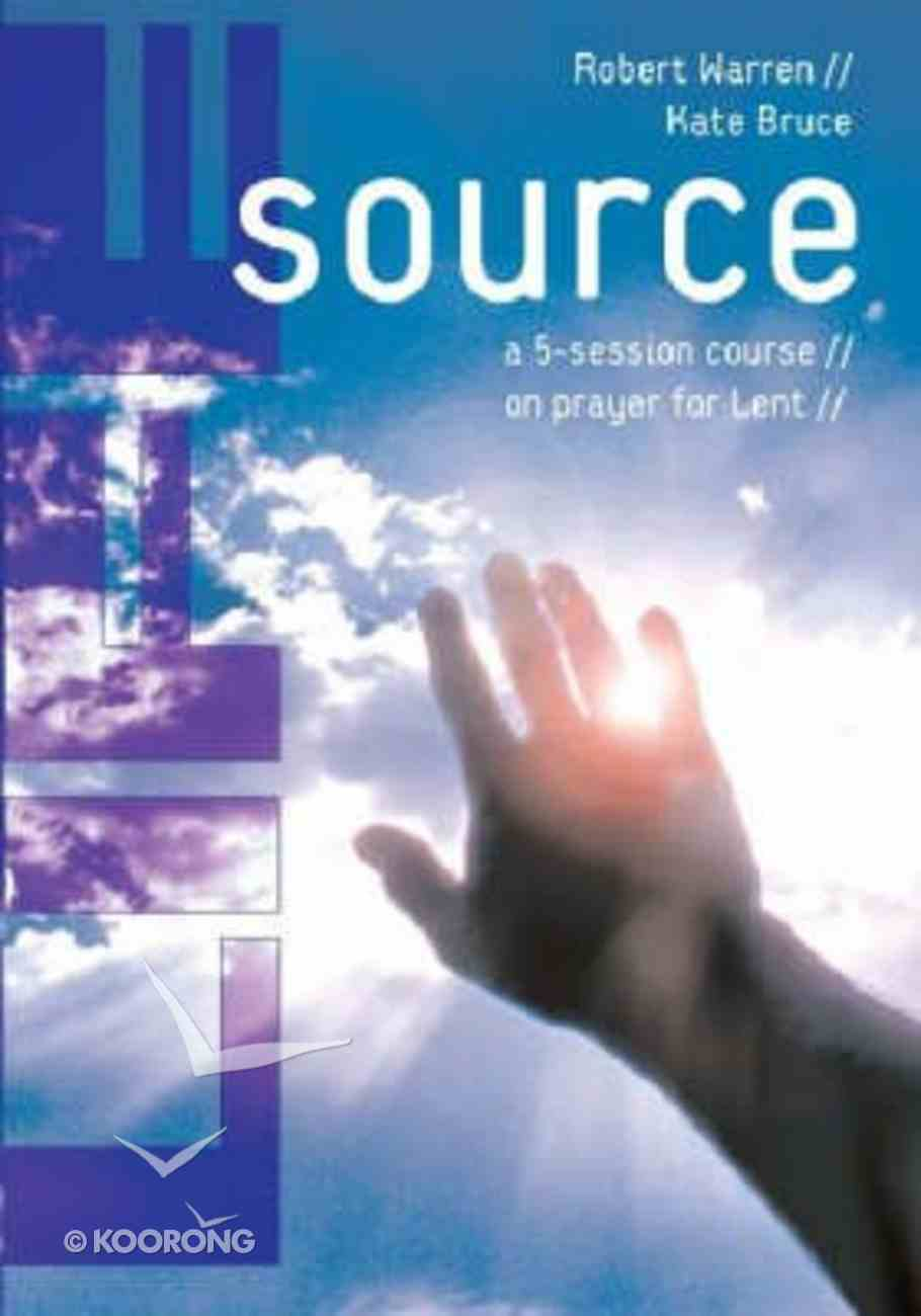 Life Source: A Five-Session Course on Prayer For Lent Paperback