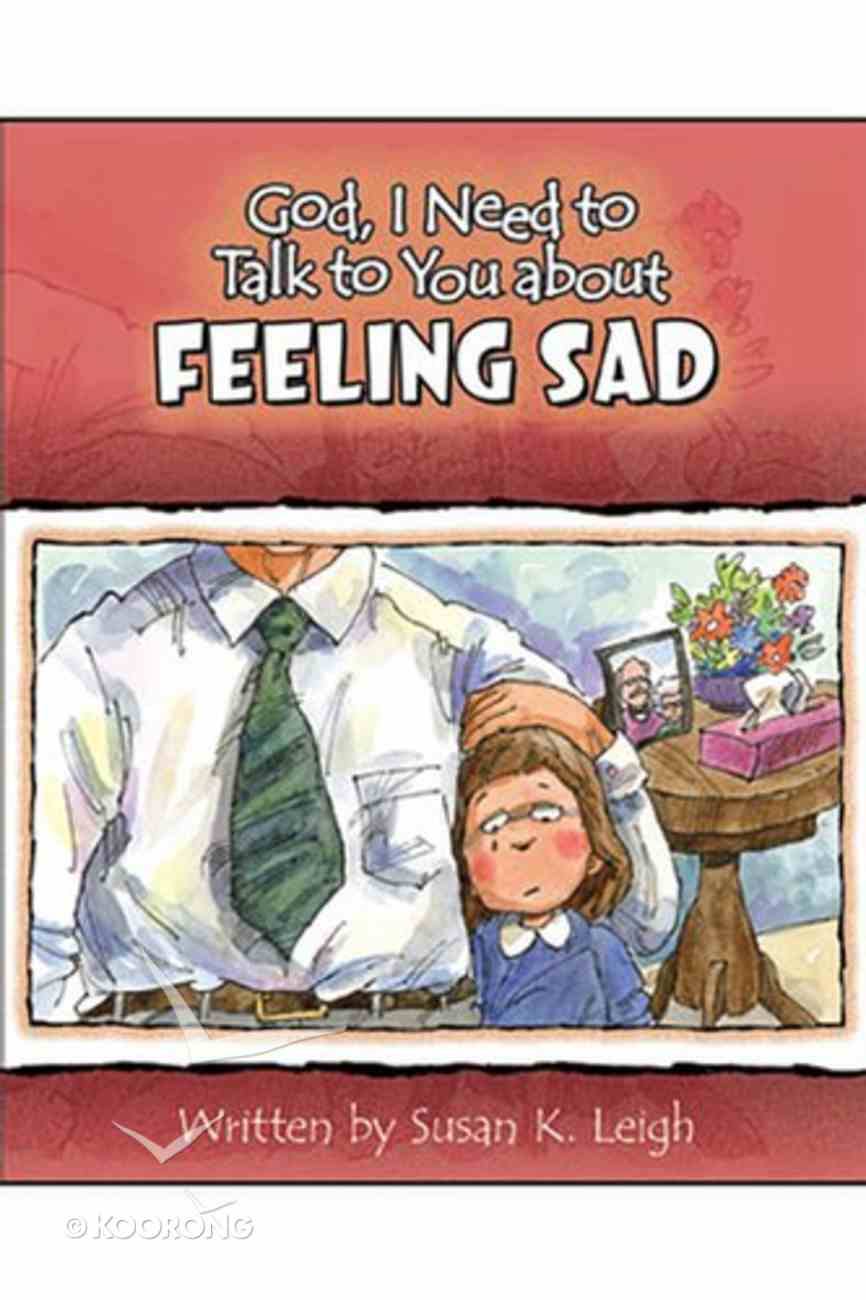 Feeling Sad (God, I Need To Talk To You About Series) Paperback