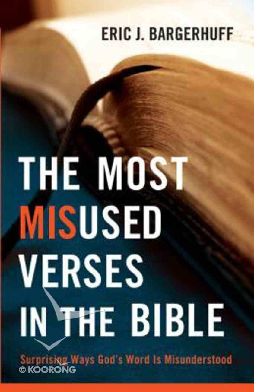 The Most Misused Verses in the Bible: Surprising Ways God's Word is Misunderstood Paperback