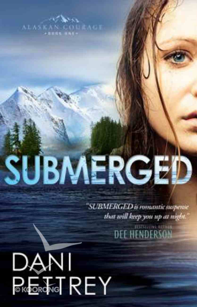 Submerged (#01 in Alaskan Courage Series) Paperback