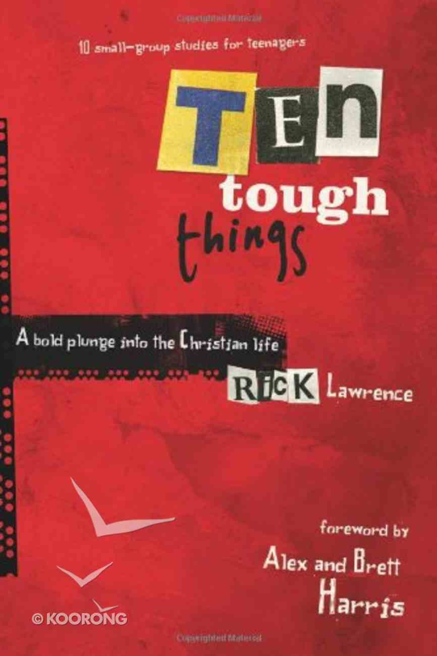 Ten Tough Things (10 Small Group Studies For Teens) Paperback