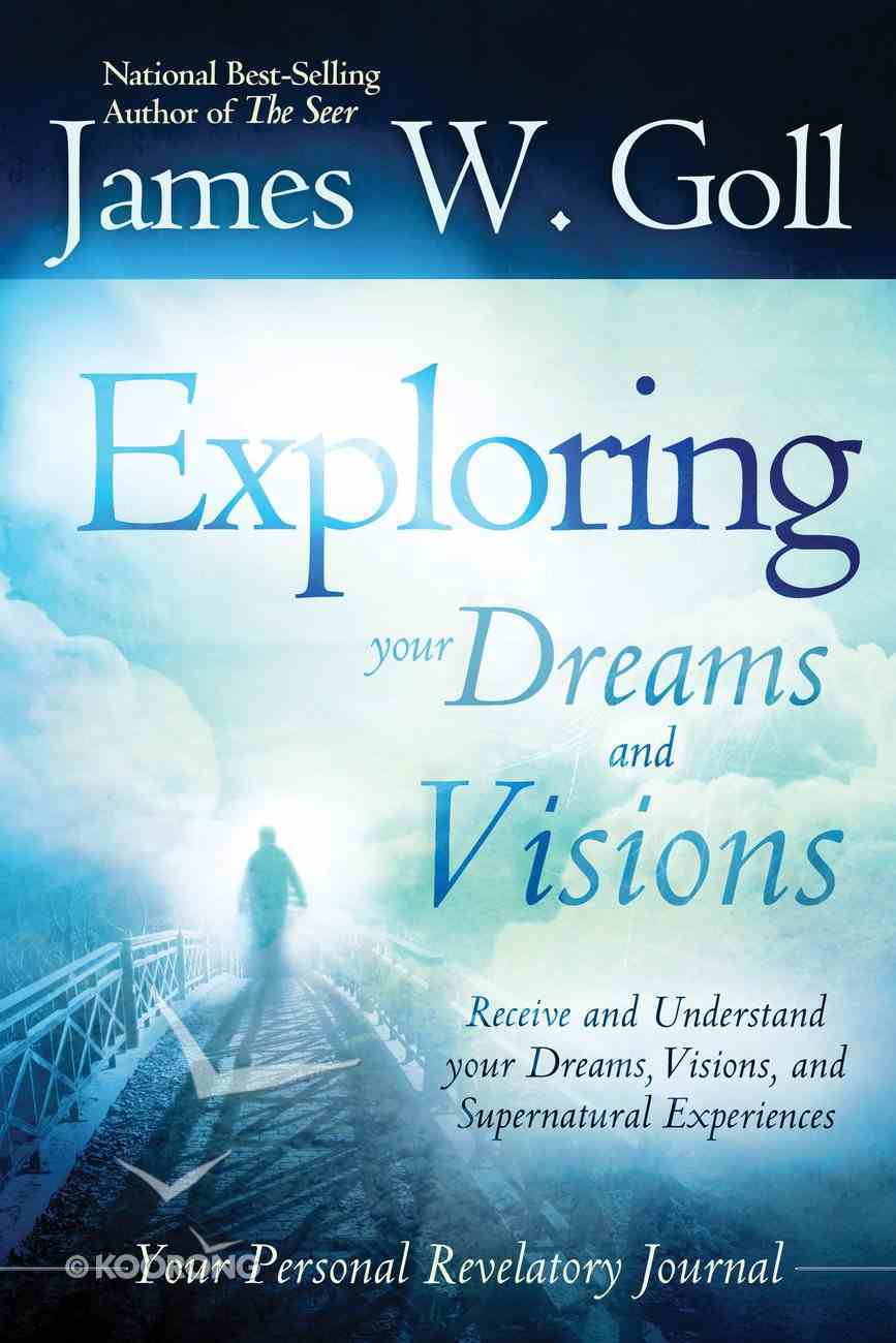Exploring Your Dreams & Visions (Your Personal Revelatory Journal) Paperback