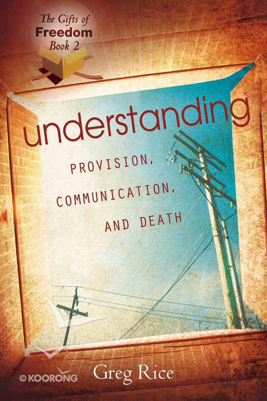 Understanding Provision, Communication, and Death (#2 in Gifts Of Freedom Series) Paperback