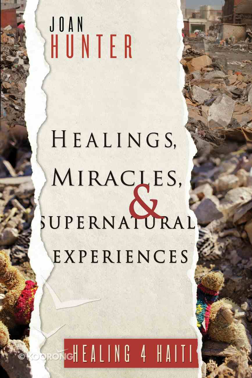 Healings, Miracles, and Supernatural Experiences Paperback