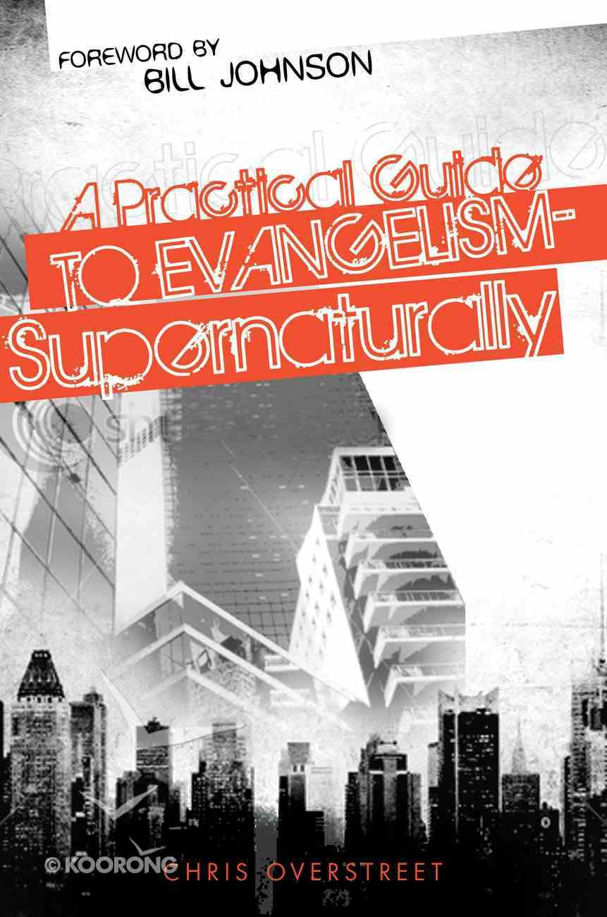 A Practical Guide to Evangelism-Supernaturally Paperback