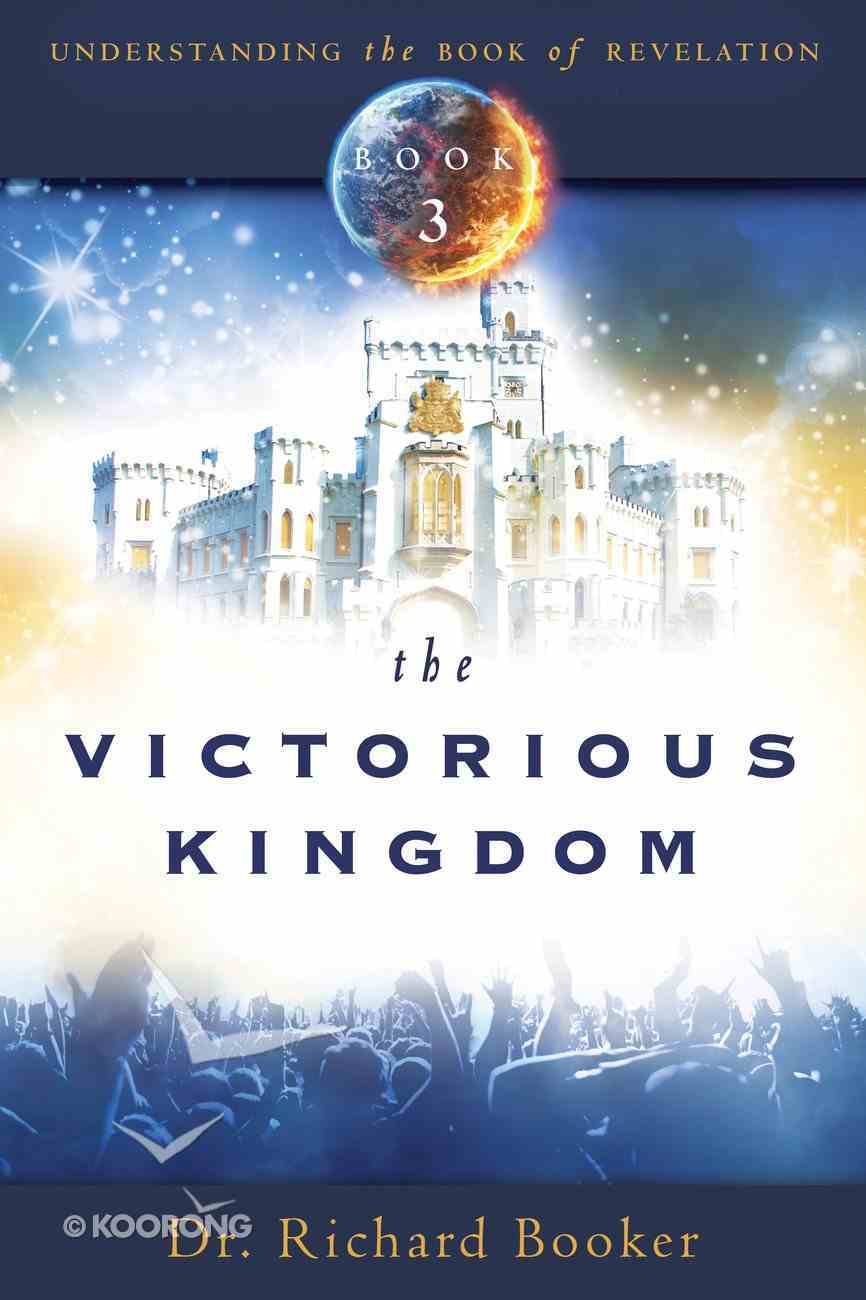 The Victorious Kingdom (#03 in Understanding The Book Of Revelation Series) Paperback