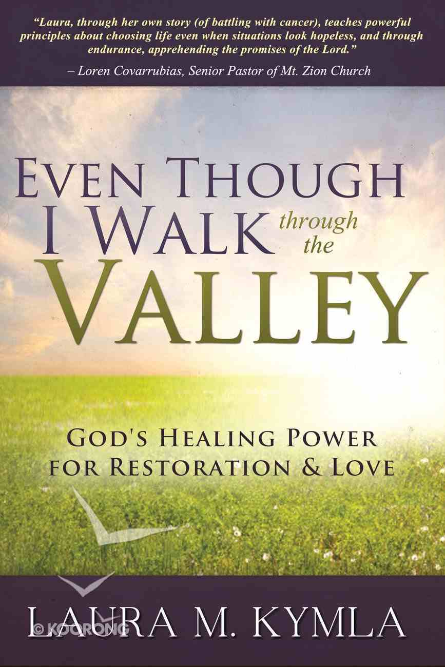 Even Though I Walk Through the Valley: God's Healing Power For Love and Restoration Paperback