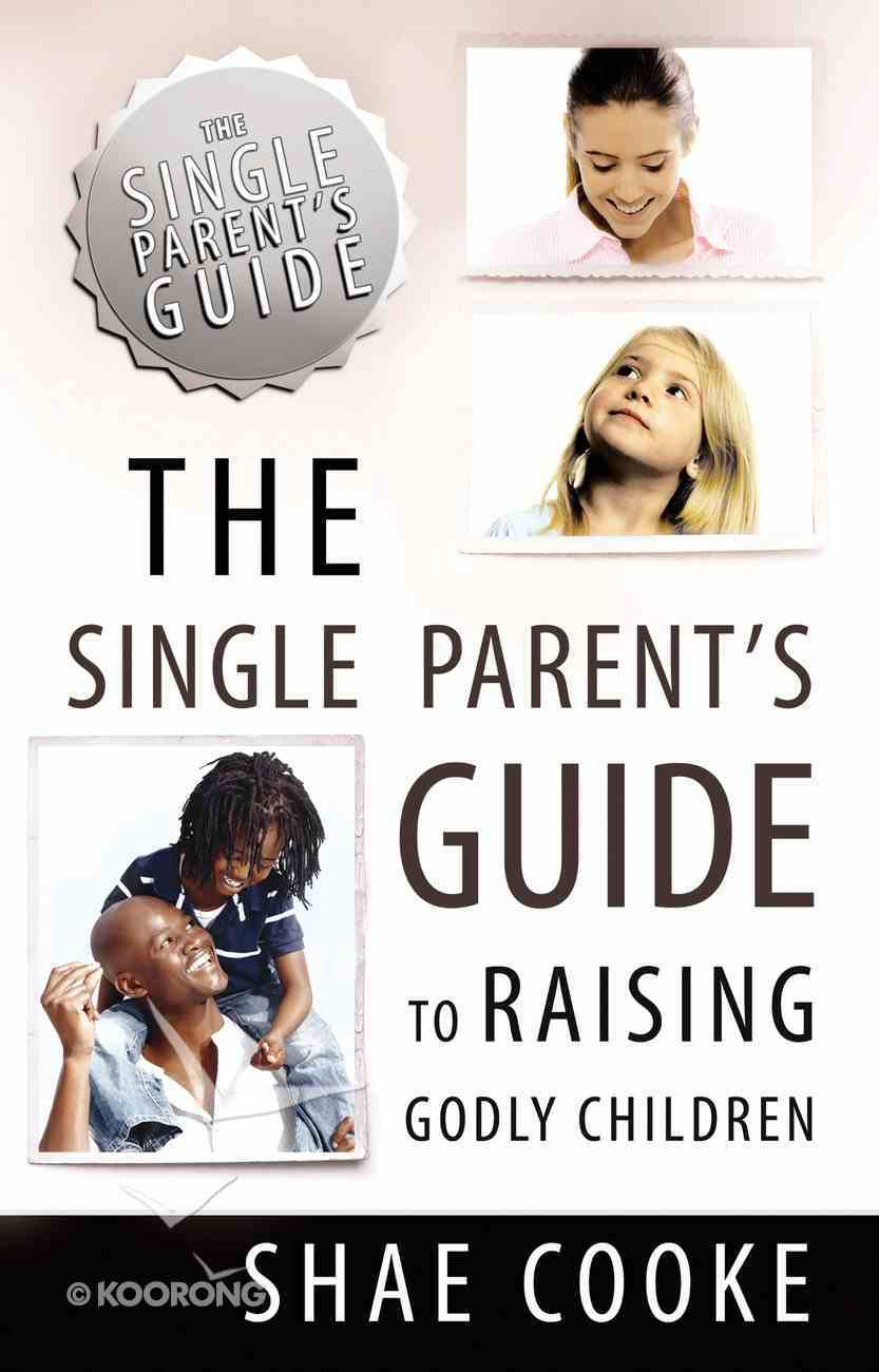 The Single Parent's Guide to Raising Godly Children eBook