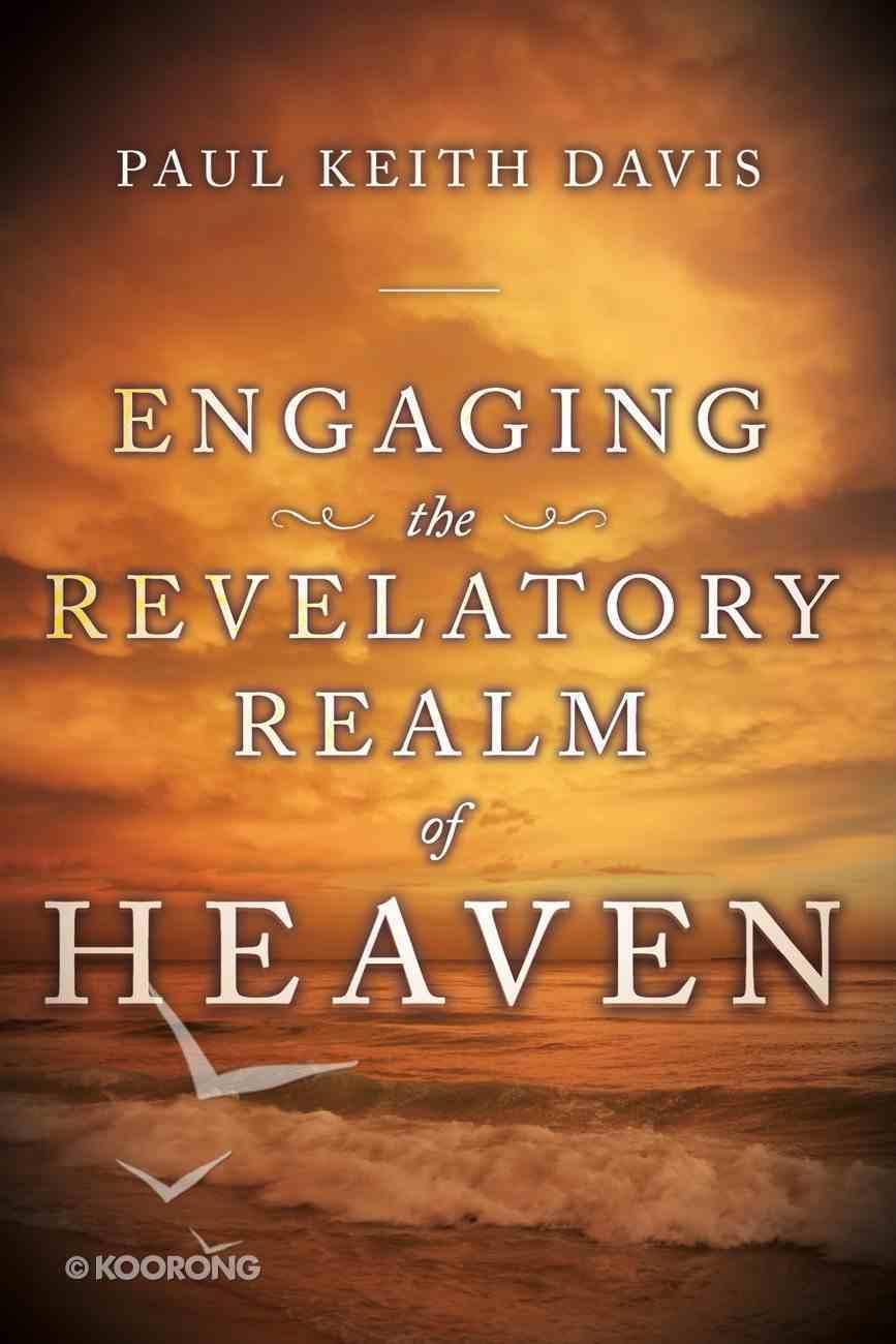 Engaging the Revelatory Realm of Heaven eBook
