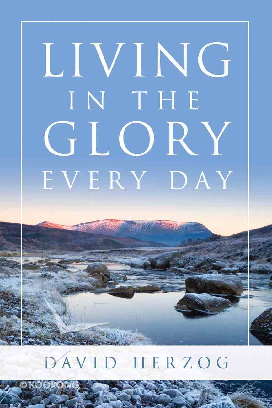 Living in the Glory Everyday eBook