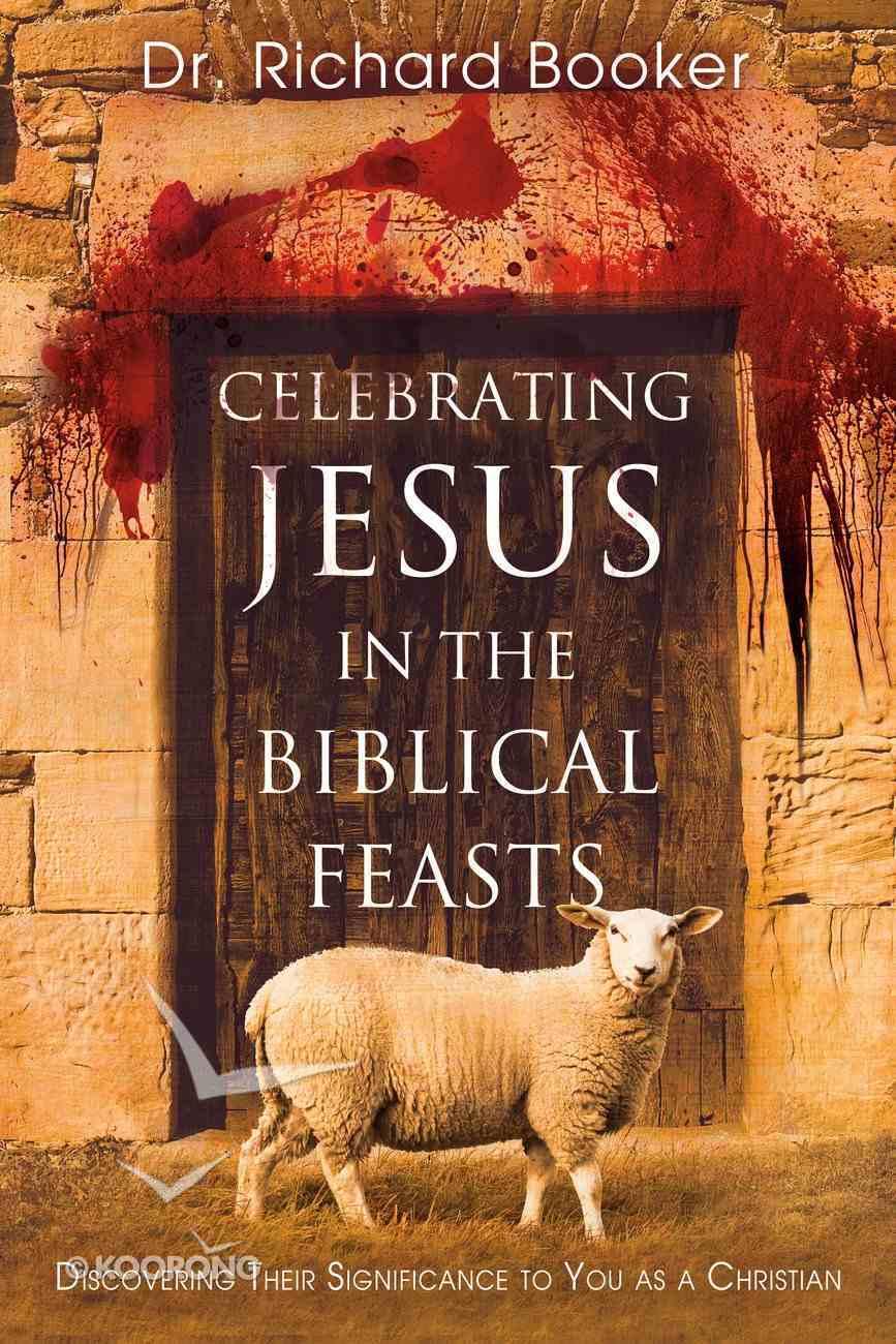 Celebrating Jesus in the Biblical Feasts eBook