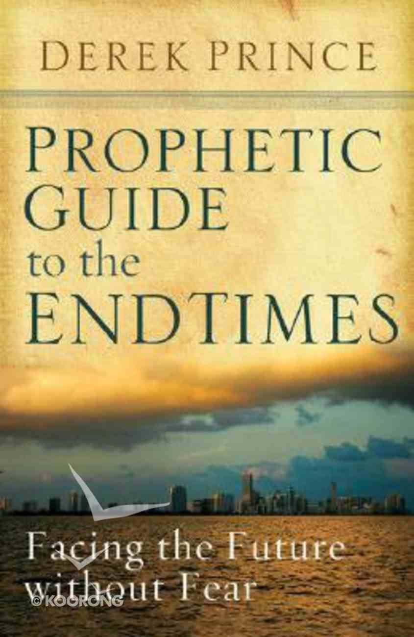 Prophetic Guide to the Endtimes: Facing the Future Without Fear Paperback