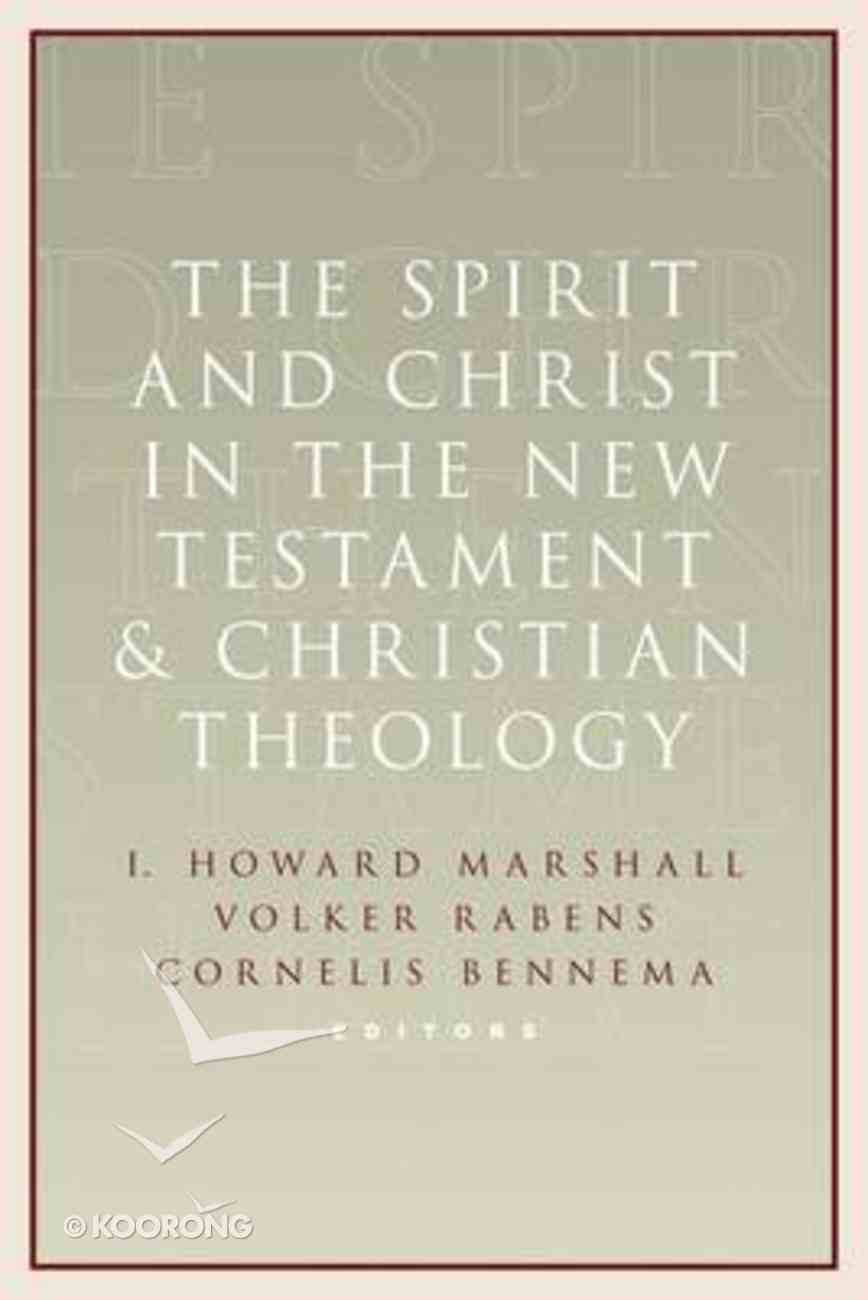 The Spirit and Christ in the New Testament and Christian Theology Paperback