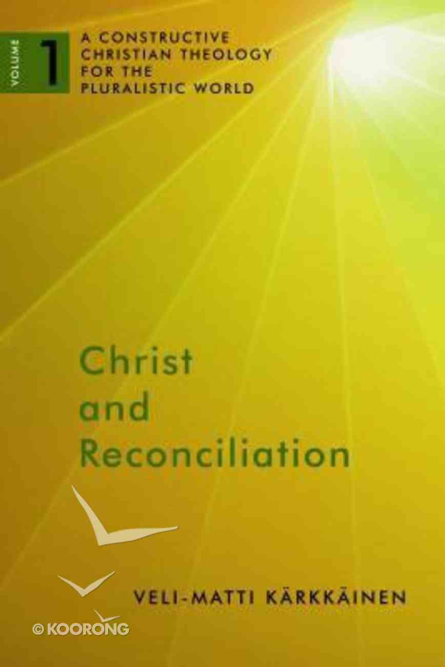 Christ and Reconciliation (#01 in A Constructive Christian Theology For The Pluralistic World Series) Paperback