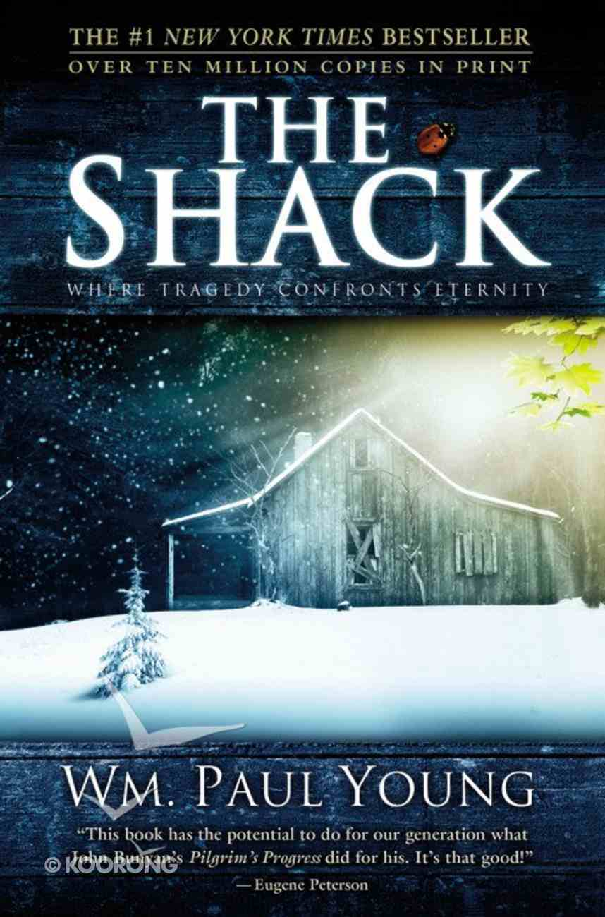 The Shack: Where Tragedy Confronts Eternity Hardback