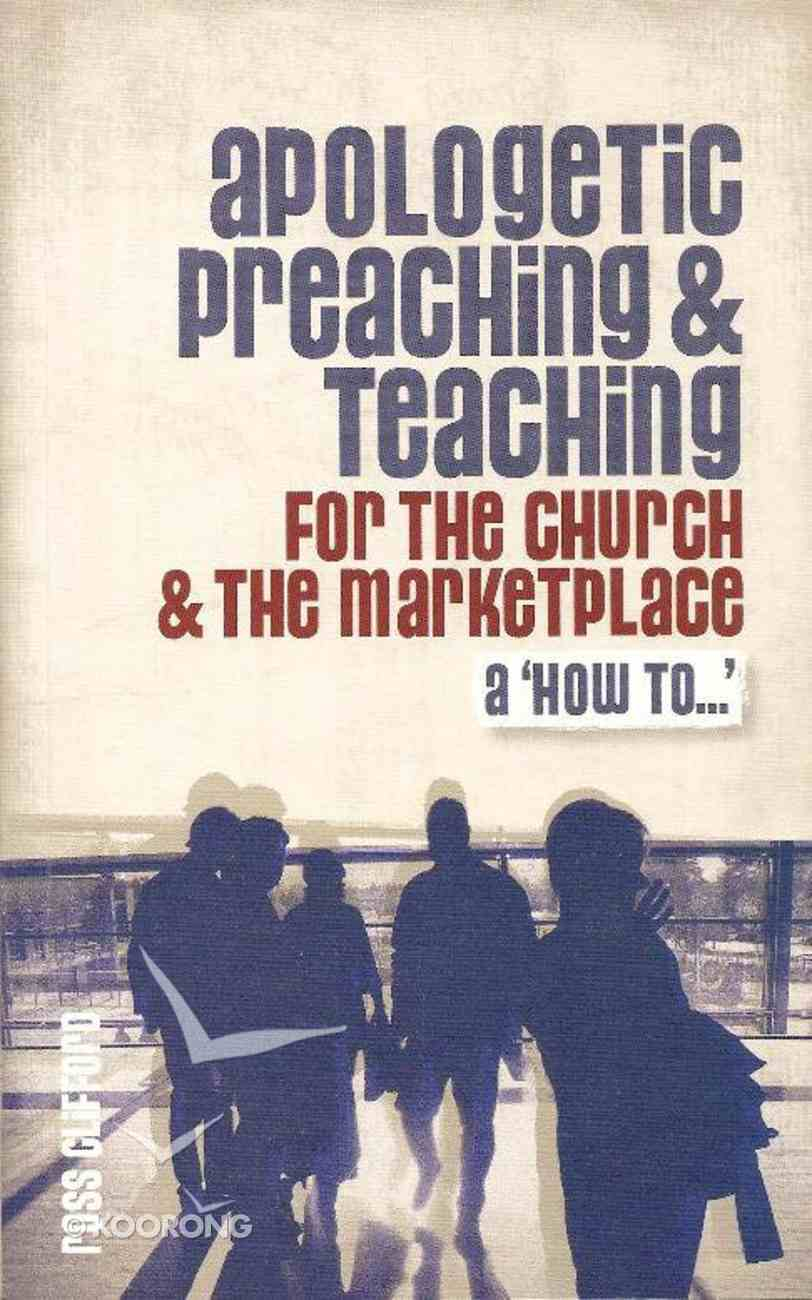 Apologetic Preaching and Teaching For the Church and the Marketplace Paperback