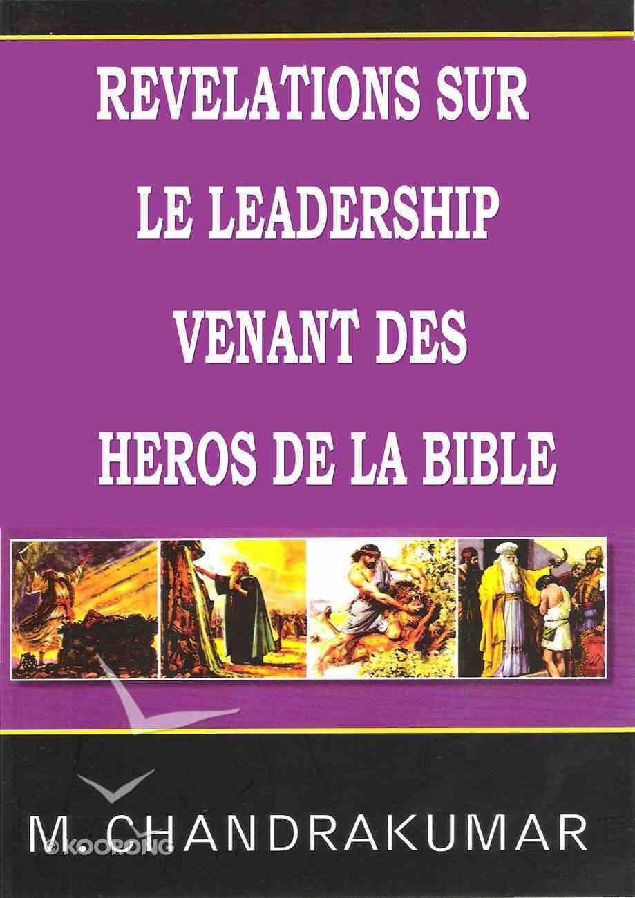 Revelation S Sur Le Leadership Venant Des Heros De La Bible (French) Paperback