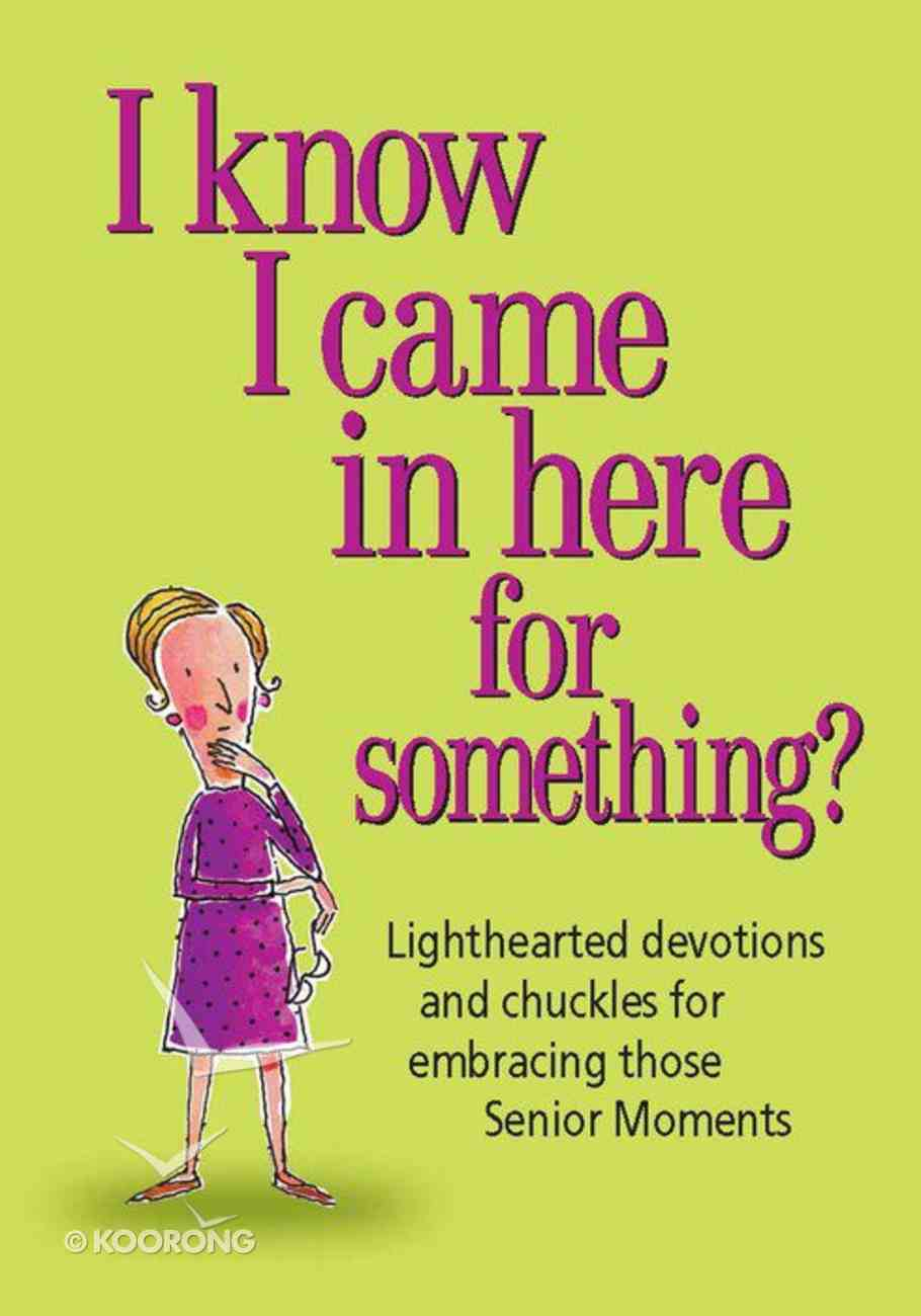 I Know I Came Here For Something Paperback