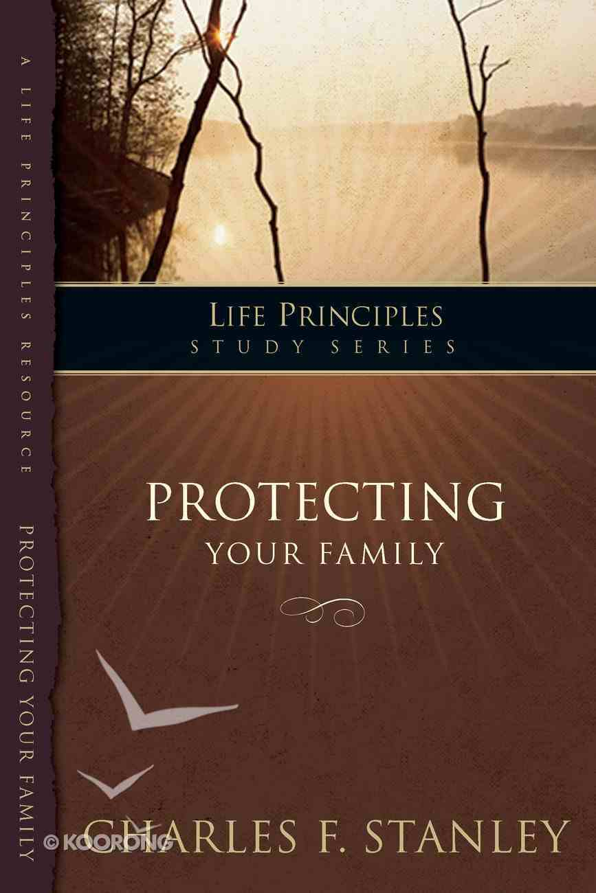 Protecting Your Family (Life Principles Study Series) Paperback