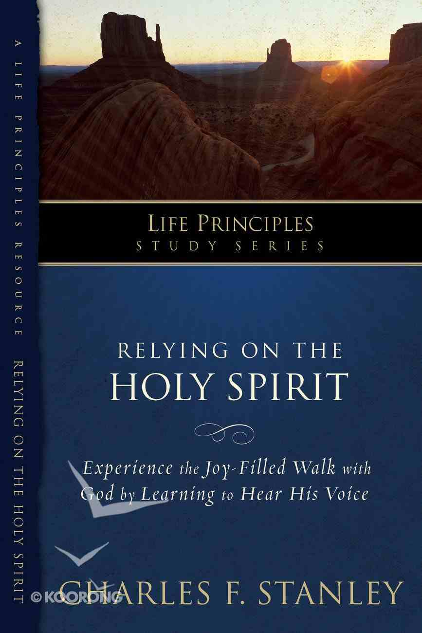 Relying on the Holy Spirit (Life Principles Study Series) Paperback