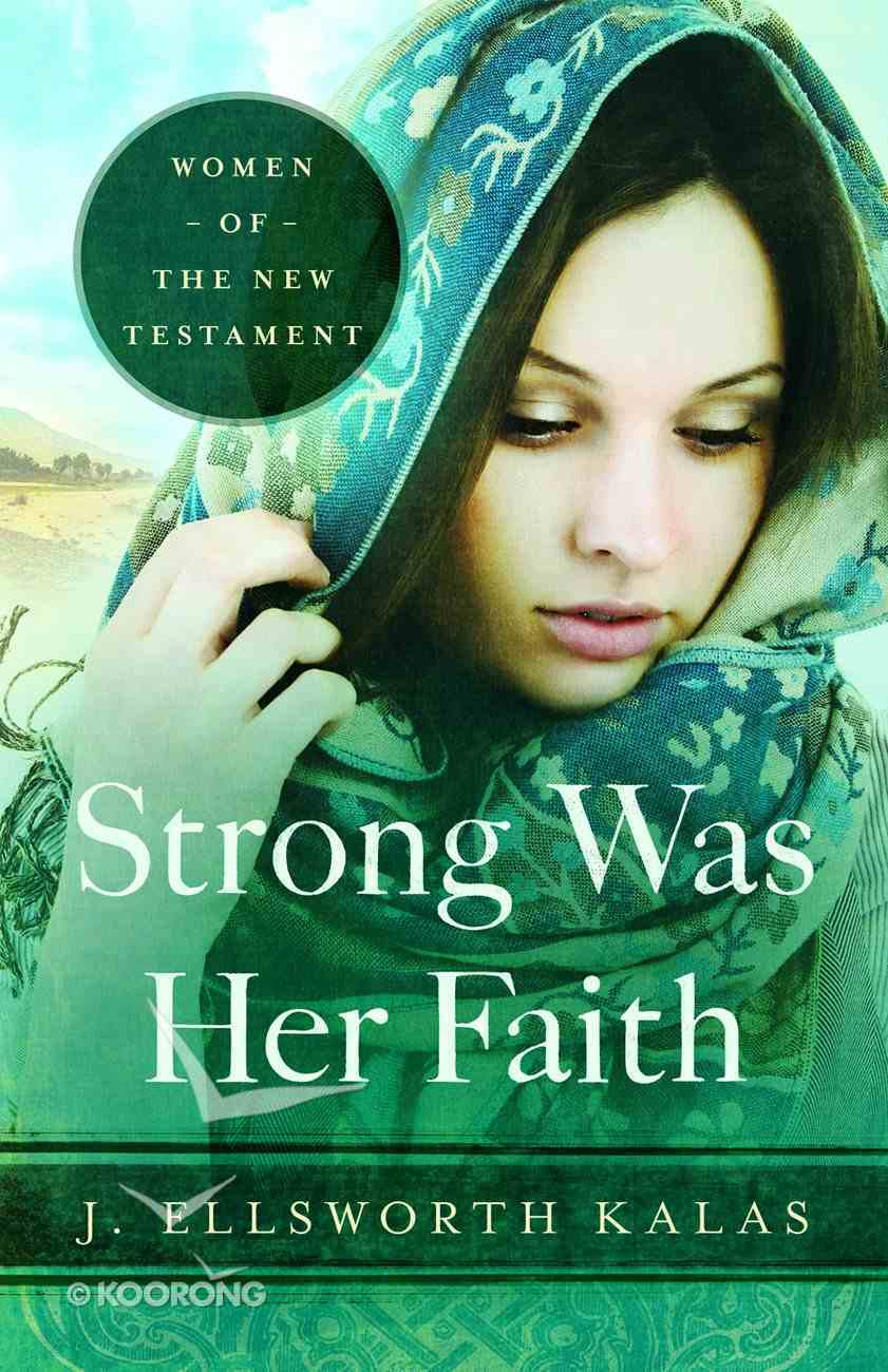 Women of the New Testament: Strong Was Her Faith Paperback