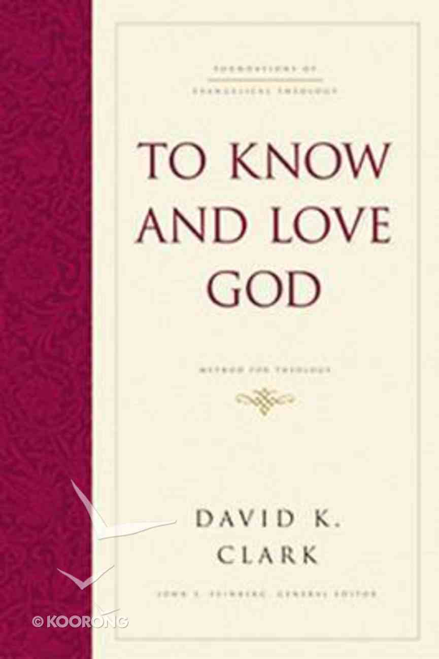 To Know and Love God (#04 in Foundations Of Evangelical Theology Series) Hardback