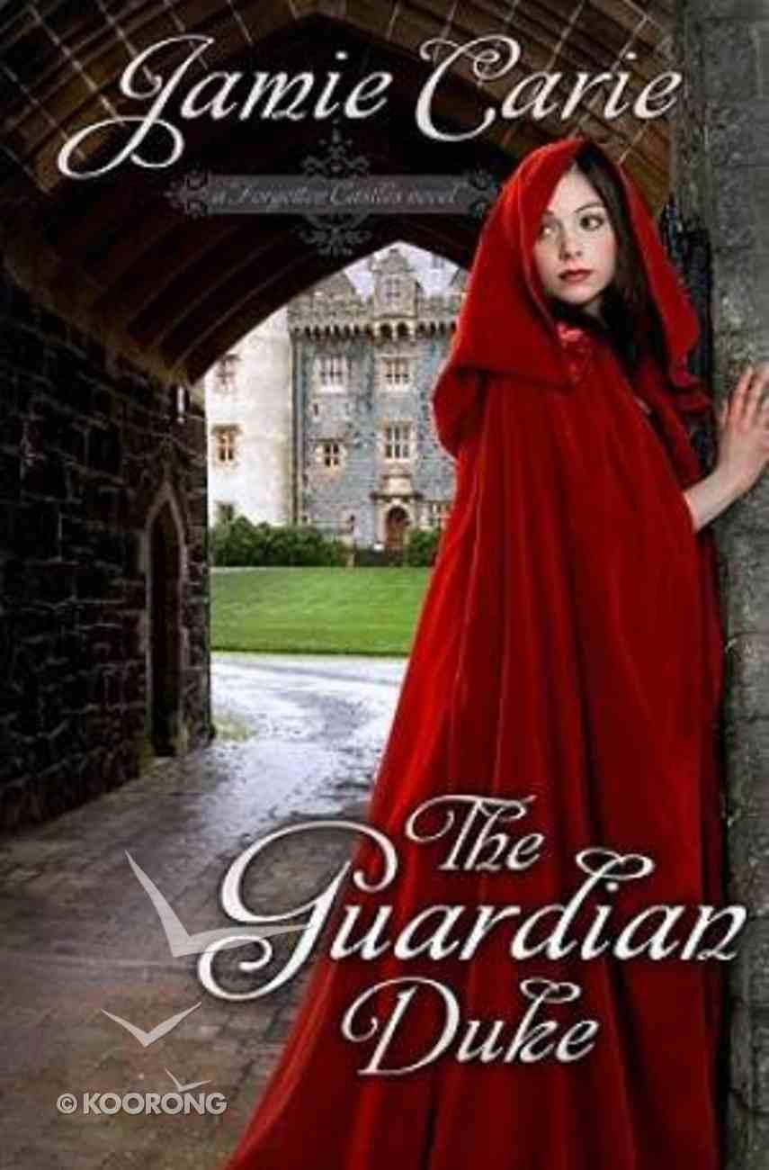 The Guardian Duke (#01 in Forgotten Castles Series) Paperback